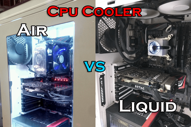 Air vs liquid cpu cooler