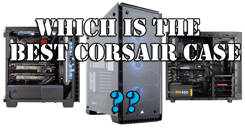 Photo of Best Corsair Cases