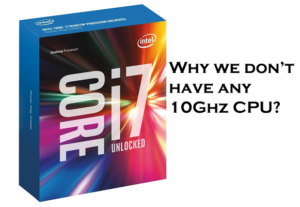 why we don't have any 10Ghz CPU