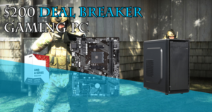 $200 Deal Breaker Gaming PC