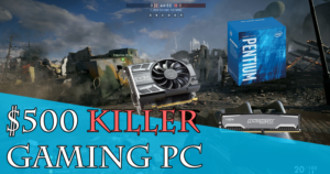 $500 Killer Gaming PC