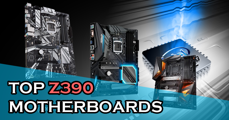 Best Z390 motherboards for Intel 8th and 9th gen processors
