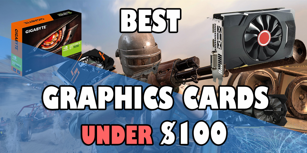 Best Graphics Cards under $100