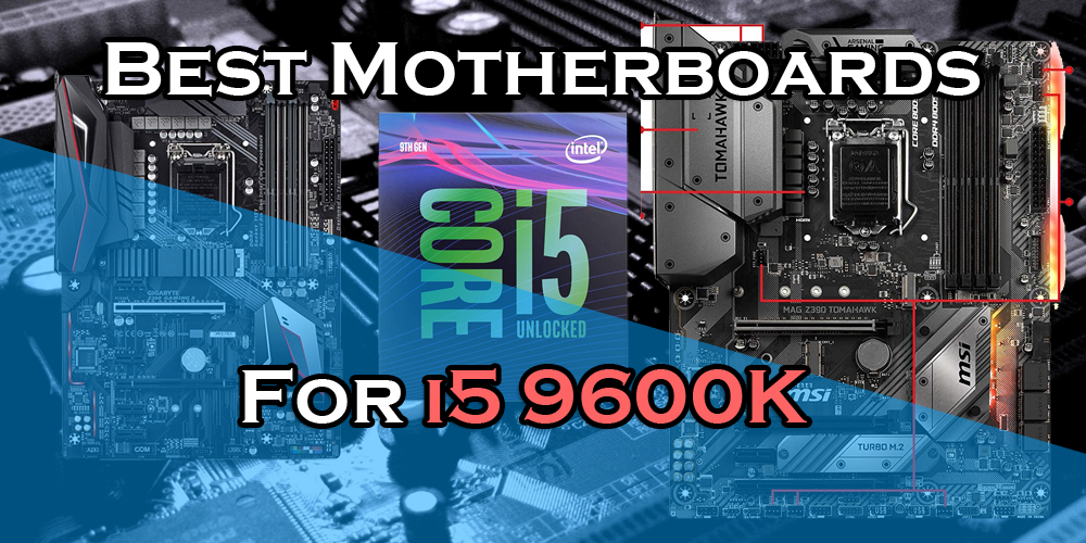 Best Motherboards for i5 9600K