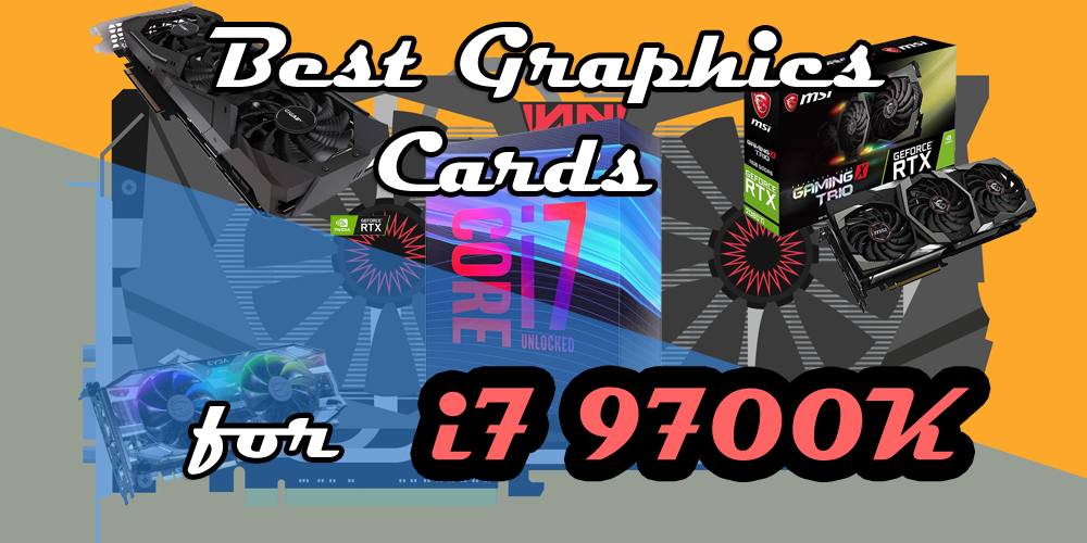 Best Graphics Cards for Intel Core i7 9700K – Xtremegaminerd