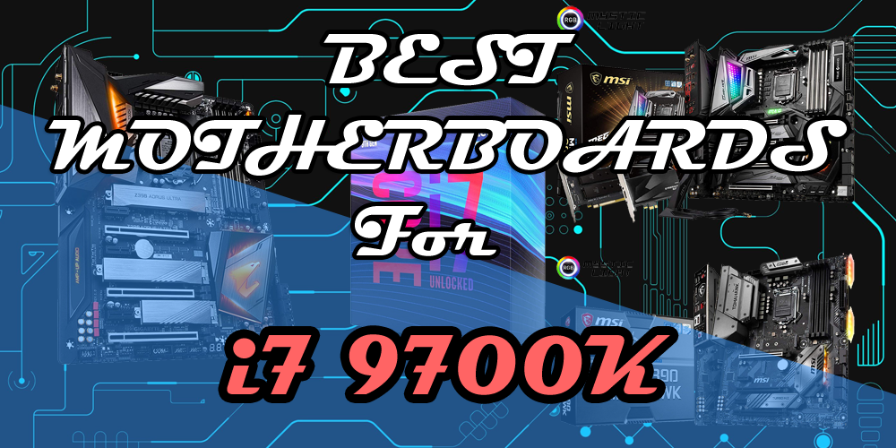 Best motherboards for i7 9700K – Xtremegaminerd