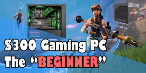 $300 Gaming PC The Beginner