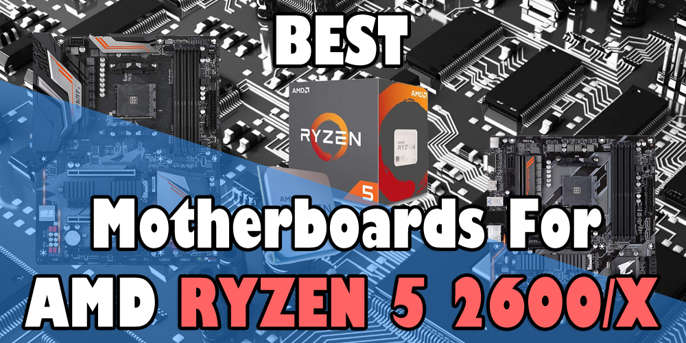 Best Motherboards for Ryzen 2600X