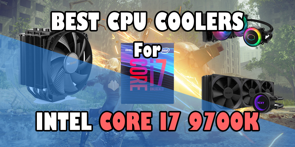 Best CPU Coolers for Intel i7 9700K