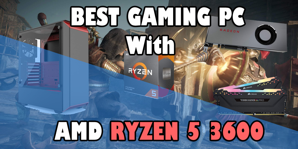 Best Gaming PC with AMD Ryzen 5 3600