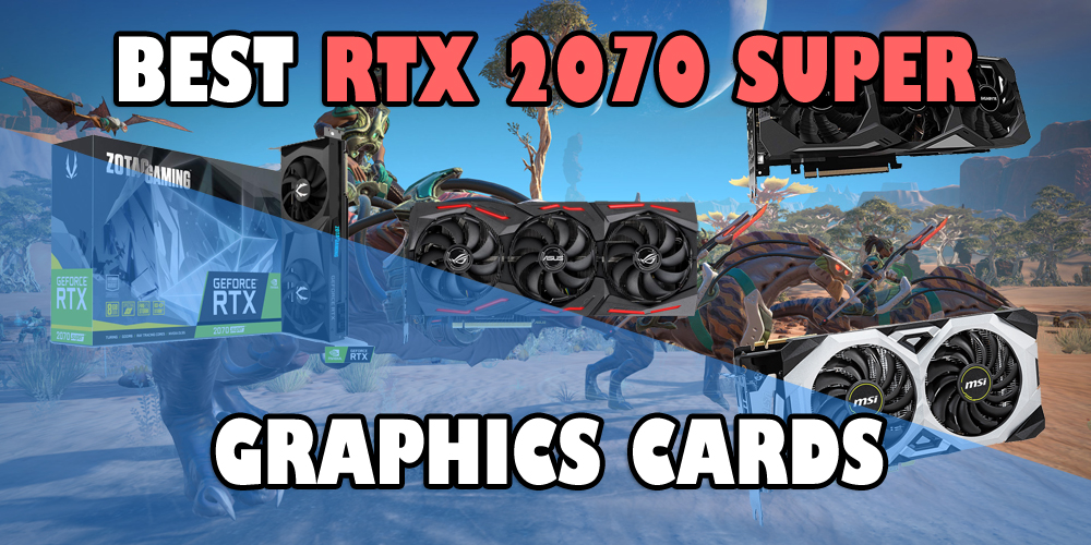 Best RTX 2070 Super Graphics Cards – Xtremegaminerd