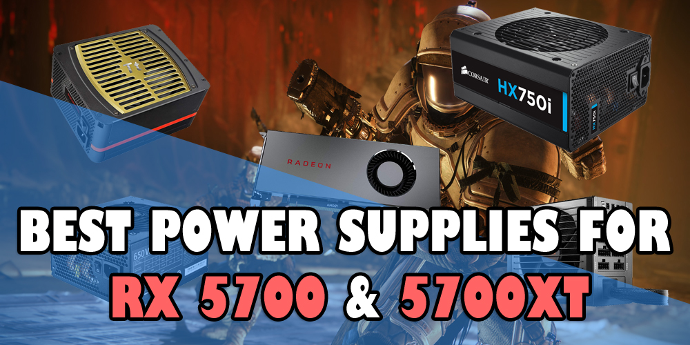 Best Power Supplies for RX 5700 and RX 5700 XT