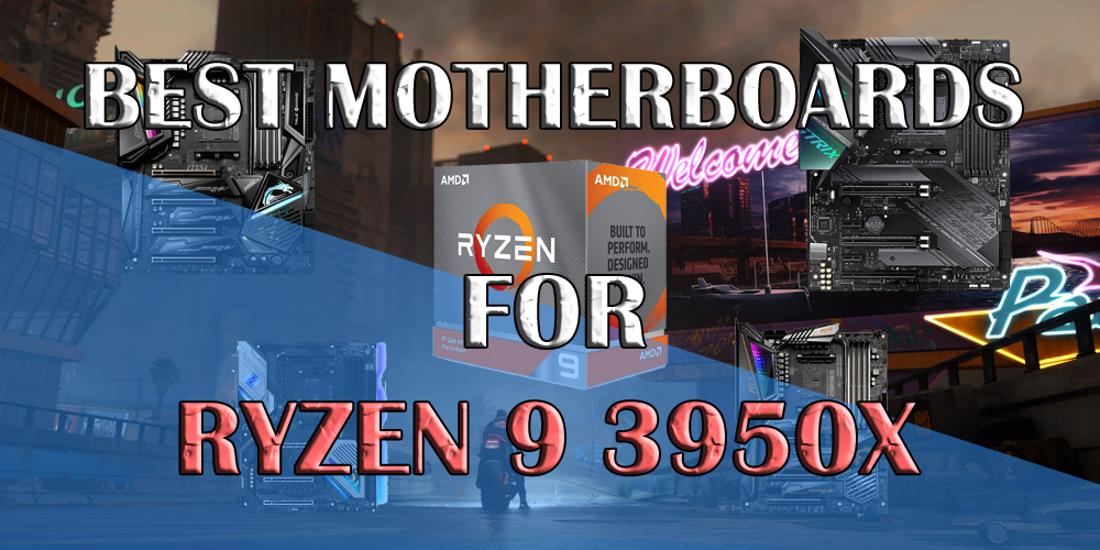 Best Motherboards for Ryzen 9 3950X