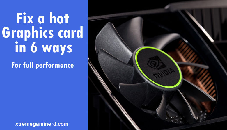 Photo of Cool down your hot graphics card in 6 easy steps