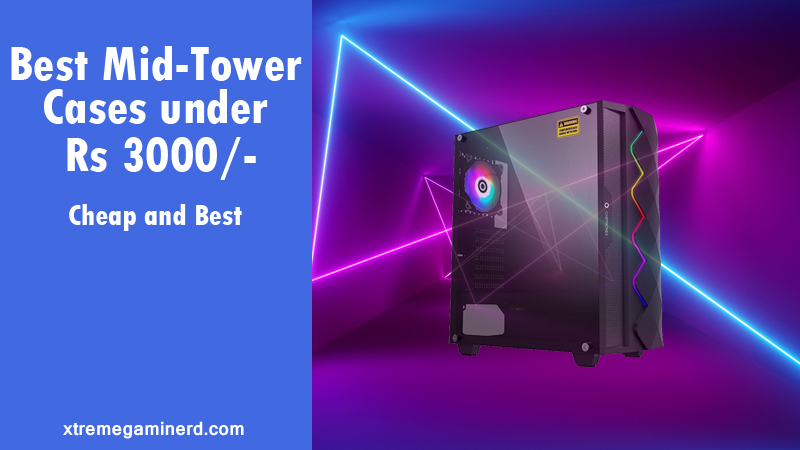 Mid tower case under Rs 3000