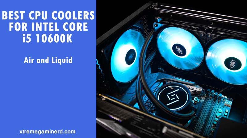 Best CPU coolers for i5 10600K