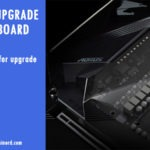 When to upgrade motherboard